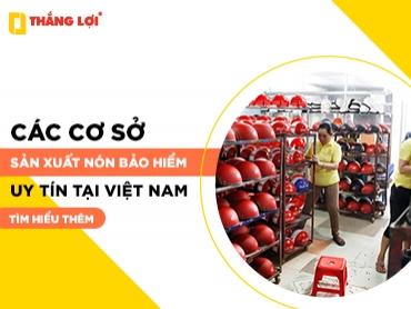 Các cơ sở sản xuất nón bảo hiểm uy tín tại Việt Nam hiện nay