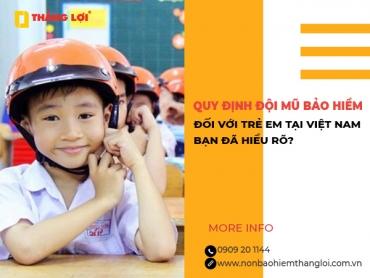 Quy định đội mũ bảo hiểm đối với trẻ em tại Việt Nam, bạn đã hiểu rõ?